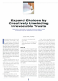 Expand Choices by Creatively Unwinding Irrevocable Trusts